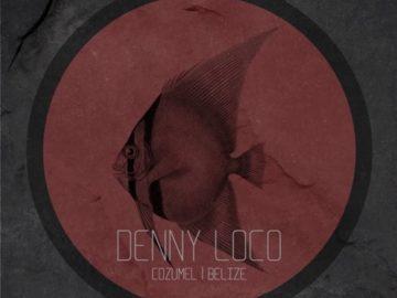 Premiere: Denny Loco - Cozumel [Obsolescent]